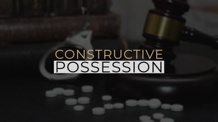 Constructive Possession | Murphy's Law Office